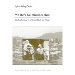 We Have No Microbes Here: Healing Practices in a Turkish