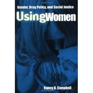 Using Women Gender, Drug Policy, and Social Justice