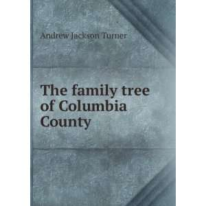 The family tree of Columbia County Andrew Jackson Turner Books