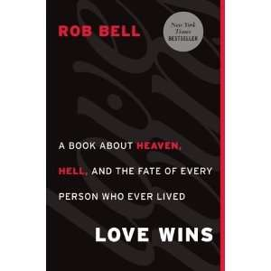 Rob BellsLove Wins A Book About Heaven, Hell, and the