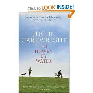 To Heaven By Water (9780747583424): Justin Cartwright: Books