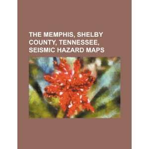 The Memphis, Shelby County, Tennessee, seismic hazard maps