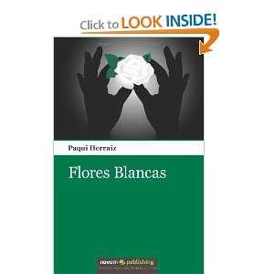 Flores Blancas (Spanish Edition) (9788490150320): Paqui Herraiz: Books