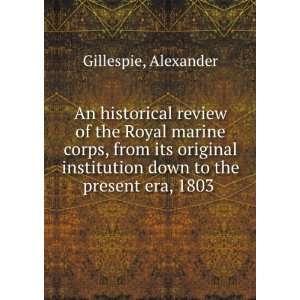 down to the present era, 1803 Alexander Gillespie  Books