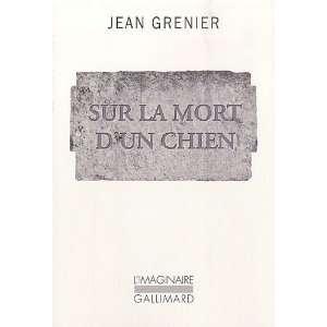 Sur la mort dun chien (9782070132454): Jean Grenier: Books