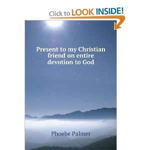 Present to my Christian friend on entire devotion to God Phoebe