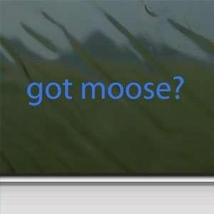 Got Moose? Blue Decal Hunt Hunting Elk Antlers Car Blue