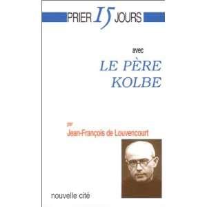Le Pere Kolbe (9782853133623) Jean Francois De Louvencourt Books