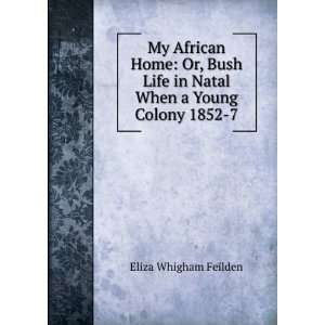 My African home: or, Bush life in Natal when a young