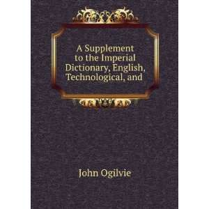 A Supplement to the Imperial Dictionary, English