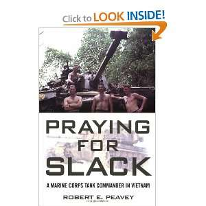 Praying for Slack: A Marine Corps Tank Commander in Viet
