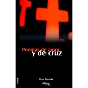 Poemas de amor y de cruz (9781597541138): Oscar Corcuera: Books