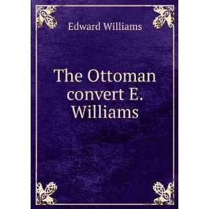 The Ottoman convert E. Williams. Edward Williams Books