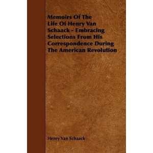 Memoirs Of The Life Of Henry Van Schaack   Embracing