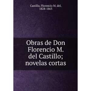 Obras de Don Florencio M. del Castillo; novelas cortas: Florencio