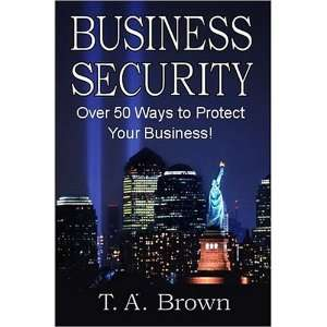 Business Security (9780974343891): T. A. Brown: Books