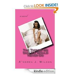 We Said We Would Never Do: Andrea J. Wilson:  Kindle Store