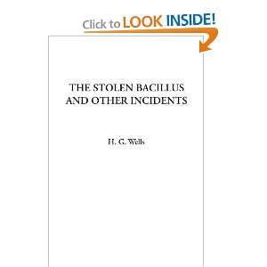 The Stolen Bacillus and Other Incidents (9781414234953): H