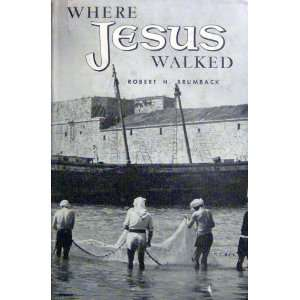Where Jesus walked Robert H Brumback Books