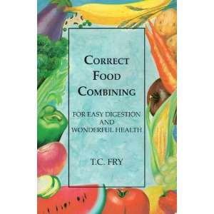 Food Combining for Easy Digestion and Wonderful Health: T C Fry: Books
