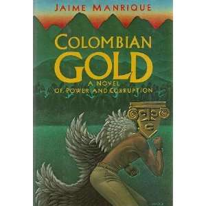 Colombian Gold A Novel of Power and Corruption