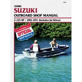 Clymer Suzuki Outboard Shop Manual, 2 225 Hp, 1985 1991 (Includes Jet