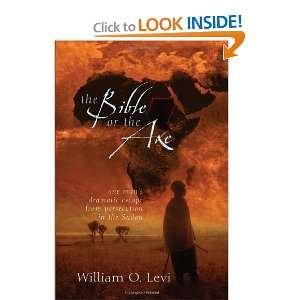 The Bible or the Axe: One Mans Dramatic Escape from Persecution