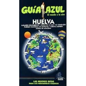 Huelva (Guia Azul Ciudades Y Paises Del Mundo) (Spanish
