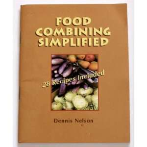 Food Combining Simplified: 28 Recipes Included: Dennis