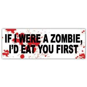 If I Were a Zombie Id Eat You First Funny Zombie Bumper Sticker Decal