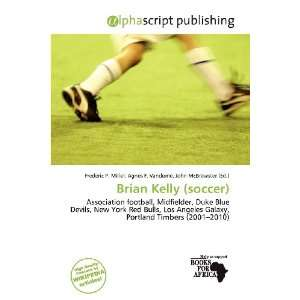 Brian Kelly (soccer) (9786135866254): Frederic P. Miller