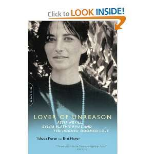 Lover of Unreason Assia Wevill, Sylvia Plaths Rival and