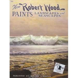 : How Robert Wood Paints Landscapes and Seascapes: Robert Wood: Books