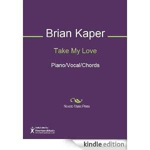Take My Love Sheet Music (Piano/Vocal/Chords) Brian Kaper