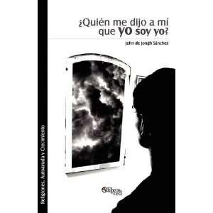 Quien me dijo a mi que yo soy yo? (Spanish Edition