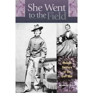 She Went to the Field: Women Soldiers of the Civil War