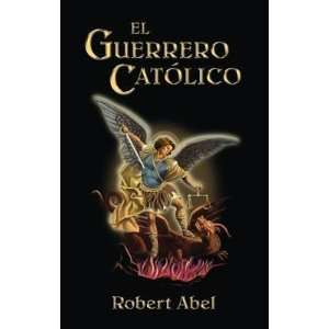 El Guerrero Catolico: Spanish Version of the Catholic