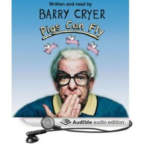 Pigs Can Fly (Audible Audio Edition) Barry Cryer Books