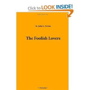 The Foolish Lovers (9781444447101): John G. St.: Books