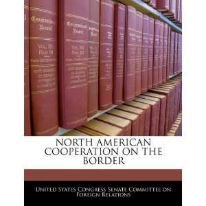 NORTH AMERICAN COOPERATION ON THE BORDER (9781240520213