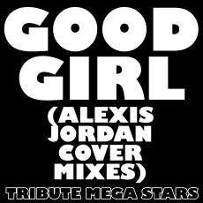 Tribute Mega Stars: Good Girl (Alexis Jordan Cover Mixes)   Download